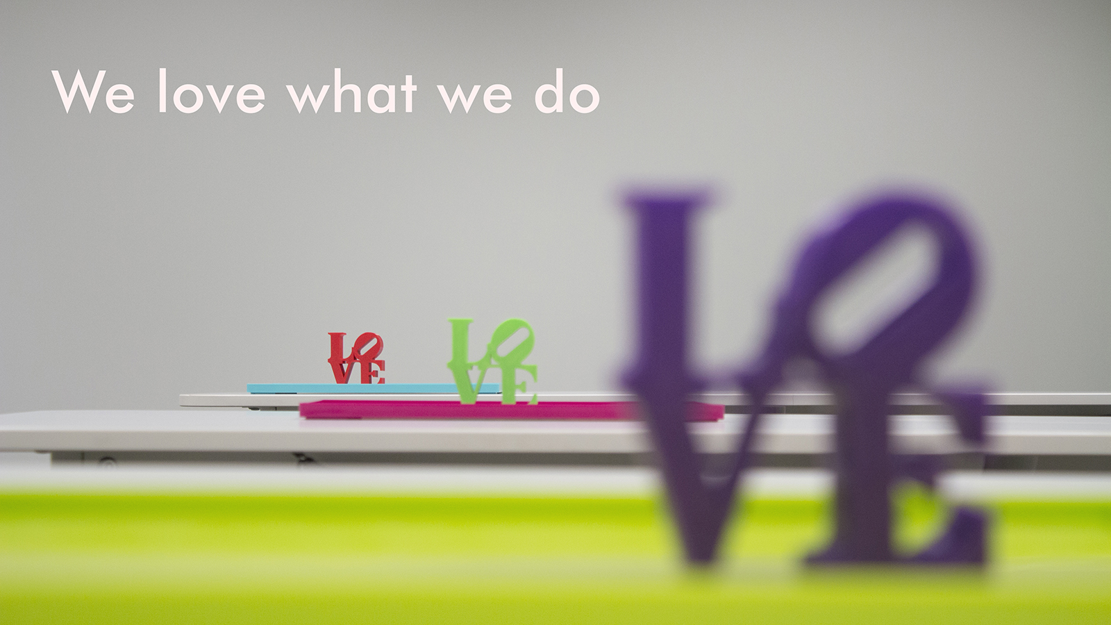 Header Image. We love what we do